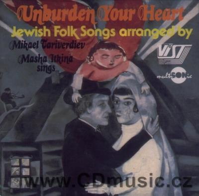 UNBURDEN YOUR HEART - JEWISH FOLK SONGS / A.Duschenko, S.Rudnev, M.Itkina