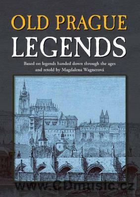 Old Prague Legends - Based on legends handed down through the ages and retold by Wagnerova