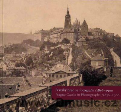 Pražský hrad ve fotografii / Prague Castle in Photographs /1856-1900/