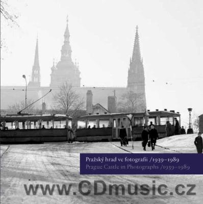 Pražský hrad ve fotografii / Prague Castle in Photographs /1939-1989/