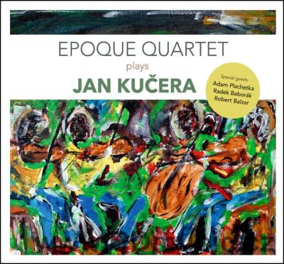 KUČERA J. (b.1977) WORKS FOR STRING QUARTET AND OTHER CHAMBER WORKS / Epoque Quartet