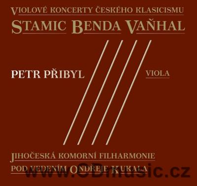 STAMIC A., BENDA J.A., VAŇHAL J.K. CONCERTOS FOR VIOLA / P.Přibyl, South Bohemian Ch. Ph.