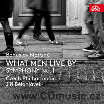 MARTINŮ B. WHAT MEN LIVE BY opera pastoral, SYMPHONY No.1 / soloists, CPO / J.Bělohlávek