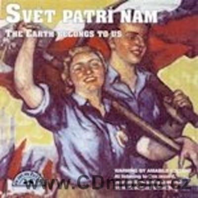 SVĚT PATŘÍ NÁM - THE EARTH BELONG TO US (INTERNATIONALE, RED MARINER'S MARCH, AHEAD...)