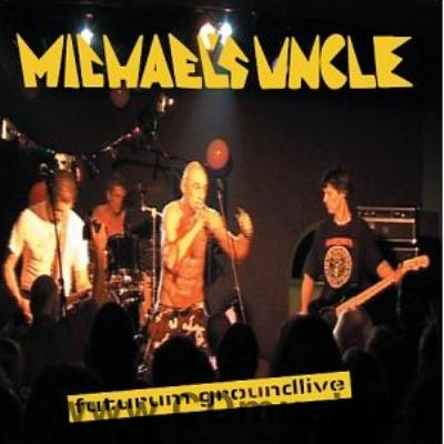 MICHAEL'S UNCLE - FUTURUM GROUNDLIVE