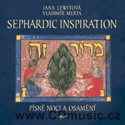 SEPHARDIC INSPIRATION - SONGS OF THE NIGHT AND LONELINESS / J.Lewitová, V.Merta