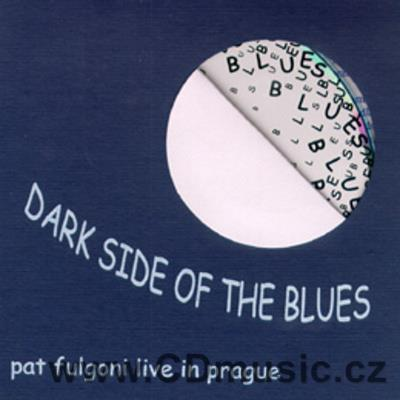 FULGONI P. THE DARK SIDE OF THE BLUES / Pat Fulgoni vocal, guitars: L.Martinek, J.Martinek