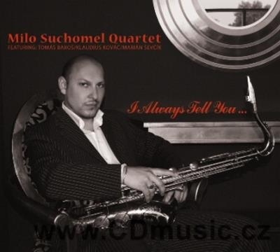 MILO SUCHOMEL QUARTET - I ALWAYS TELL YOU... (2007)