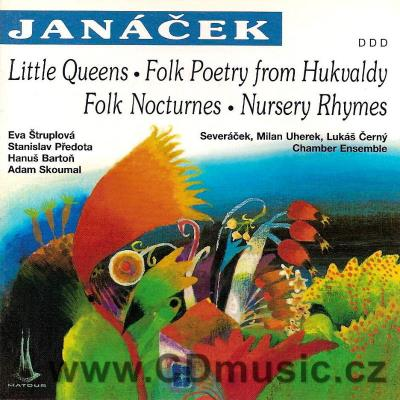 JANÁČEK L. LITTLE QUEENS, FOLK POETRY FROM HUKVALDY, FOLK NOCTURNES, NURSERY RHYMES