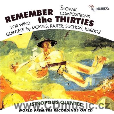 REMEMBER THE THIRTIES - SLOVAK COMPOSITIONS FOR WIND QUINTET (MOYZES M., MOYZES A., RAJTER