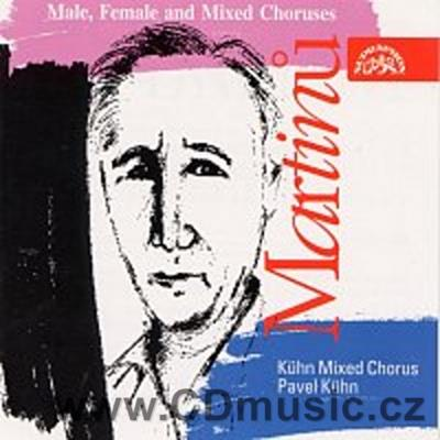 MARTINŮ B. MALE, FEMALE AND MIXED CHORUSES / Kuhn Mixed Choir, Prague Radio Choir / P.Kuhn