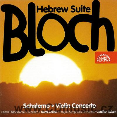 BLOCH E. SCHELOMO - HEBREW RHAPSODY FOR CELLO AND ORCHESTRA, CONCERTO FOR VIOLIN AND ORCH.