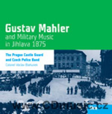 MAHLER and MILITARY MUSIC IN JIHLAVA 1875 / The Prague Castle Guard and Czech Police Band