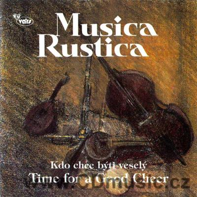 TIME FOR A GOOD CHEER / CZECH FOLK SONGS 14-18th. Cent. / Musica Rustica